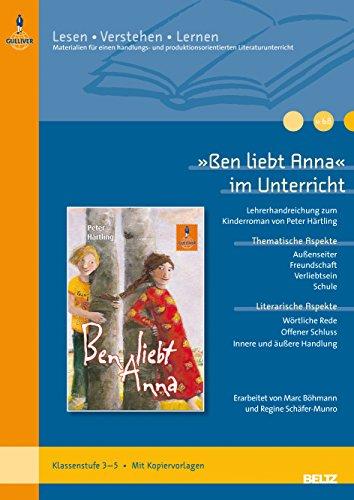 »Ben liebt Anna« im Unterricht: Lehrerhandreichung zum Kinderroman von Peter Härtling (Klassenstufe 3–5, mit Kopiervorlagen) (Beltz Praxis / Lesen - Verstehen - Lernen)
