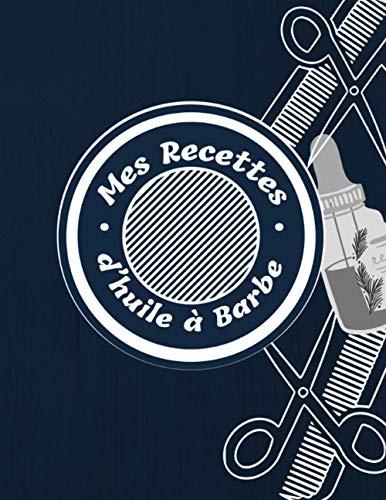Mes Recettes d'huile à Barbe: Entretien Barbe 90 fiches à remplir. Journal de recettes vierge à écrire, conception de livres de recette à ... spéciales pour l'entretien de votre barbe.