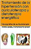 Tratamiento de la hipertensión con auriculoterapia y dietoterapia energética: Monografías de auriculoterapia