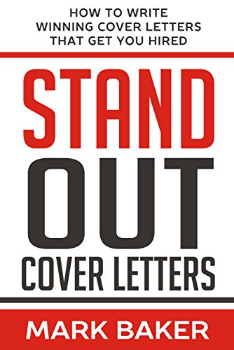Amazon Com Stand Out Cover Letters How To Write Winning Cover Letters That Get You Hired Ebook Baker Mark Kindle Store