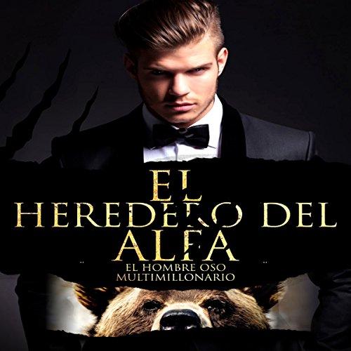 El Heredero del Alfa: Un Romance Paranormal (El Hombre Oso Multimillonario no 1) audiobook cover art