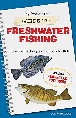 Compare Textbook Prices for My Awesome Guide to Freshwater Fishing: Essential Techniques and Tools for Kids My Awesome Field Guide for Kids  ISBN 9781648768903 by Paxton, John