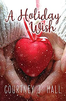 A Holiday Wish (Silver Bells Book 1) by [Courtney J. Hall]