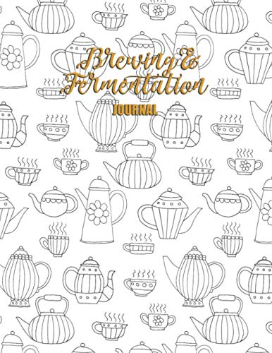 Brewing & Fermentation journal: Blank Brewing Recipe Notebook to Track and Record Your Probiotic Drinks & Home Brewed Beverage for Kombucha or Beer Crafter