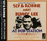 Meets Bunny Lee at Dub Station by Sly & Robbie (2006-05-19)