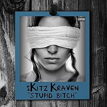Stupid B!tch