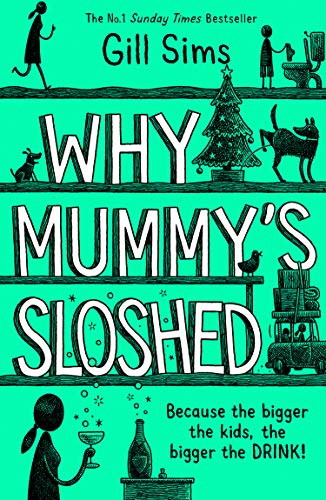 Why Mummy's Sloshed: The Bigger the Kids, the Bigger the Drink by [Gill Sims]