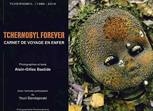 Tchernobyl forever: Carnet de voyage en Enfer