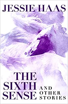 The Sixth Sense: And Other Stories by [Jessie Haas]