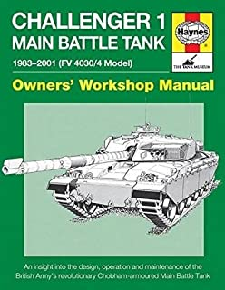 Challenger 1 Main Battle Tank 1983-2001 (FV 4030/4 Model): An insight into the design, operation and maintenance of the British Army's revolutionary ... Main Battle Tank (Owners' Workshop Manual)