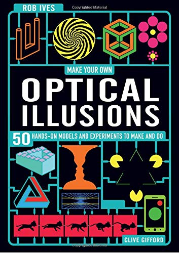 Compare Textbook Prices for Make Your Own Optical Illusions: 50 Hands-On Models and Experiment to Make and Do  ISBN 9781786038623 by Gifford, Clive,Ives, Rob
