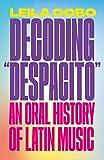 Decoding Despacito: An Oral History of Latin Music