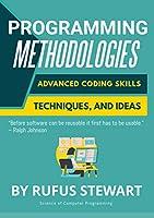 Programming Methodologies: Advanced Coding Skills, Techniques, and Ideas