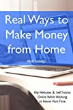 Real Ways to Make Money from Home: Flip Websites & Sell T-shirts Online While Working at Home Part-Time