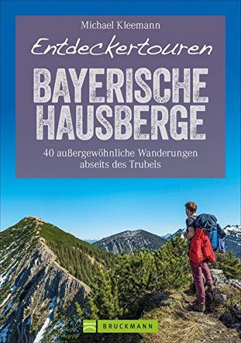 Entdeckertouren Bayerische Hausberge: 40 außergewöhnliche Wanderungen abseits des Trubels (Erlebnis Wandern)