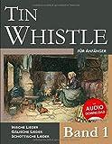Tin Whistle für Anfänger - Band 1: Irische Lieder – Gälische Lieder – Schottische Lieder