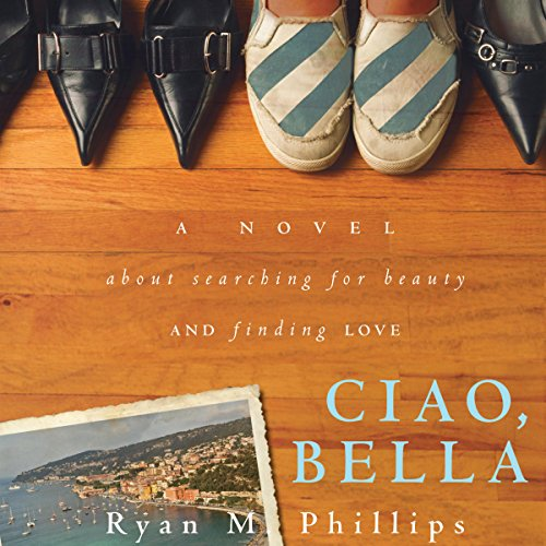 Ciao, Bella     A Novel About Searching for Beauty and Finding Love              By:                                                                                                                                 Ryan Phillips                               Narrated by:                                                                                                                                 Pat Friia                      Length: 10 hrs and 41 mins     7 ratings     Overall 3.1