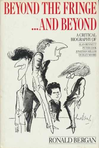 Image OfBeyond The Fringe...and Beyond: A Critical Biography Of Alan Bennett, Peter Cook, Jonathan Miller, Dudley Moore
