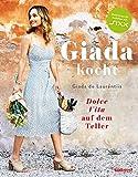 Giada kocht: Dolce Vita auf dem Teller - Leichte und gesunde Varianten italienischer Lieblings-Rezepte vom Star aus 'Happy Italian Food'