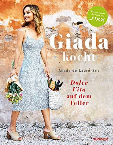 Giada kocht: Dolce Vita auf dem Teller - Leichte und gesunde Varianten italienischer Lieblings-Rezepte vom Star aus