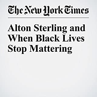 Alton Sterling and When Black Lives Stop Mattering                   By:                                                                                                                                 Roxane Gay                               Narrated by:                                                                                                                                 Caroline Miller                      Length: 6 mins     1 rating     Overall 5.0