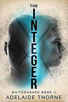 The Integer: A YA Sci-Fi Adventure (Whitewashed Book 2) by [Adelaide Thorne, Darren Todd]