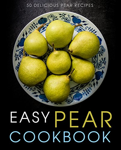 Easy Pear Cookbook: 50 Delicious Pear Recipes (2nd Edition) by [BookSumo Press]