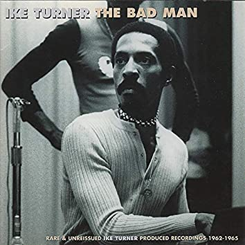 The Bad Man (Rare and unreleased Ike Turner produced recordings 1962-1965)