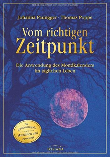 Vom richtigen Zeitpunkt: Die Anwendung des Mondkalenders im täglichen Leben - Die Jubiläumsausgabe - aktualisiert und erweitert