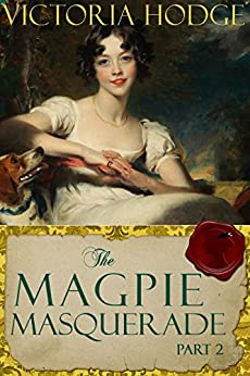 The Magpie Masquerade (Part 2) by [Victoria Hodge]