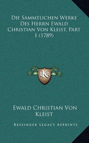 Die Sammtlichen Werke Des Herrn Ewald Christian Von Kleist, Part 1 (1789)