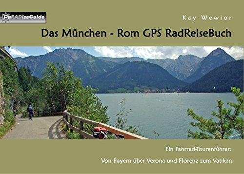 Das München - Rom GPS RadReiseBuch: Ein Fahrrad-Tourenführer: Von Bayern über Verona und Florenz zum Vatikan (PaRADise Guide 8) (German Edition)