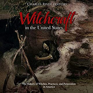 Witchcraft in the United States: The History of Witches, Practices, and Persecution in America                   By:                                                                                                                                 Charles River Editors                               Narrated by:                                                                                                                                 Scott Clem                      Length: 2 hrs and 11 mins     1 rating     Overall 3.0