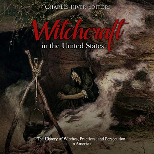 Witchcraft in the United States: The History of Witches, Practices, and Persecution in America audiobook cover art