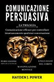 COMUNICAZIONE PERSUASIVA: 3 libri in 1 (Persuasione – Manipolazione Mentale – Linguagg...