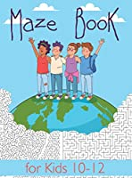 Maze Book for Kids 10-12: Maze Activity Book for Kids. Great for Developing Problem Solving Skills, Spatial Awareness, and Critical Thinking Skills. (Books For Kids)