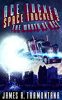 Ace Tucker Space Trucker 2: The Wrath of Ace: Science Fiction Comedy Series by [James R. Tramontana]