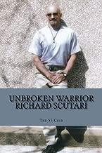The Unbroken Warrior: Richard Scutari