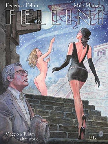 Fellini. Viaggio a Tulum e altre storie (9L) (Manara Collection Vol. 2) (Italian Edition)
