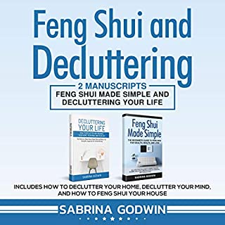 Feng Shui and Decluttering: 2 Manuscripts     Feng Shui Made Simple and Decluttering Your Life: Includes How to Declutter Your Home, Declutter Your Mind, and How to Feng Shui Your House              By:                                                                                                                                 Sabrina Godwin                               Narrated by:                                                                                                                                 Tiana Hanson                      Length: 3 hrs and 3 mins     25 ratings     Overall 5.0