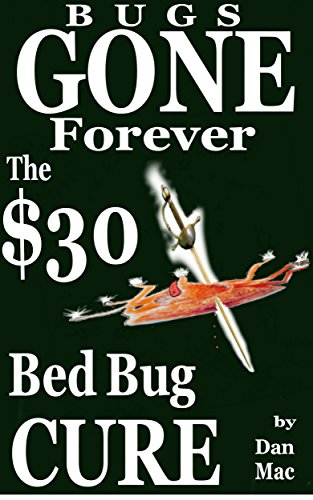 Bugs Gone Forever: The $30 Bed Bug Cure (English Edition)