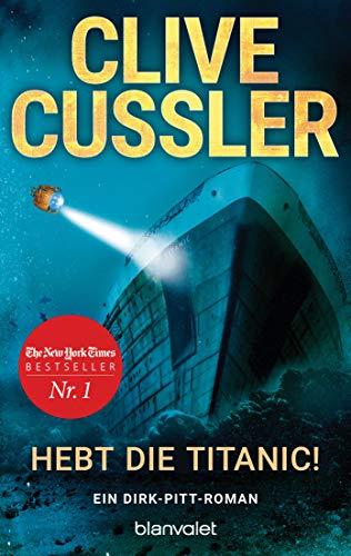 Hebt die Titanic!: Ein Dirk-Pitt-Roman (Die Dirk-Pitt-Abenteuer, Band 3)