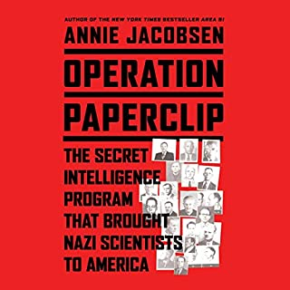 Operation Paperclip     The Secret Intelligence Program that Brought Nazi Scientists to America              Auteur(s):                                                                                                                                 Annie Jacobsen                               Narrateur(s):                                                                                                                                 Annie Jacobsen                      Durée: 19 h et 26 min     4 évaluations     Au global 4,5