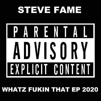 Whatz Fukin That EP 2020