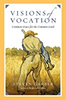 Visions of Vocation: Common Grace for the Common Good by Steven Garber(2014-03-10)