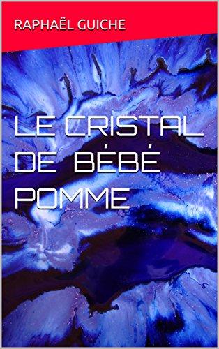 LE CRISTAL DE BÉBÉ POMME (French Edition)