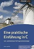 Eine praktische Einführung in C: Lern- und Arbeitsbuch für Programmiereinsteiger - Doina Logofatu