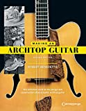 Making an Archtop Guitar: The Definitve Work on the Design and Construction of an Acoustic Archtop Guitar