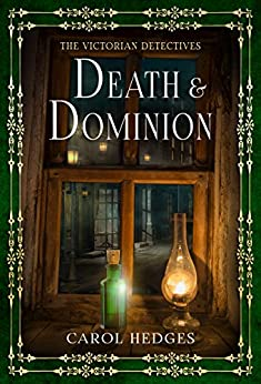 Death & Dominion (The Victorian Detectives Book 3) by [Carol Hedges]