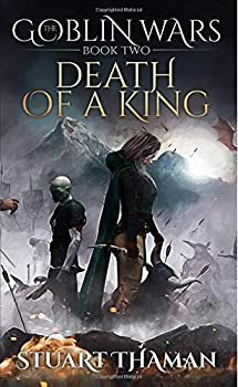 Death of a King - Book #2 of the Goblin Wars